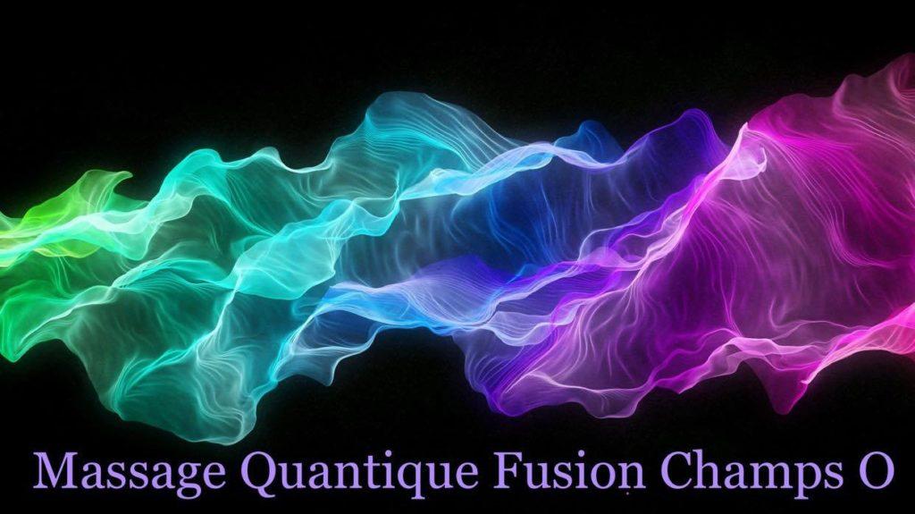 Massage Quantique Fusion Champs 0